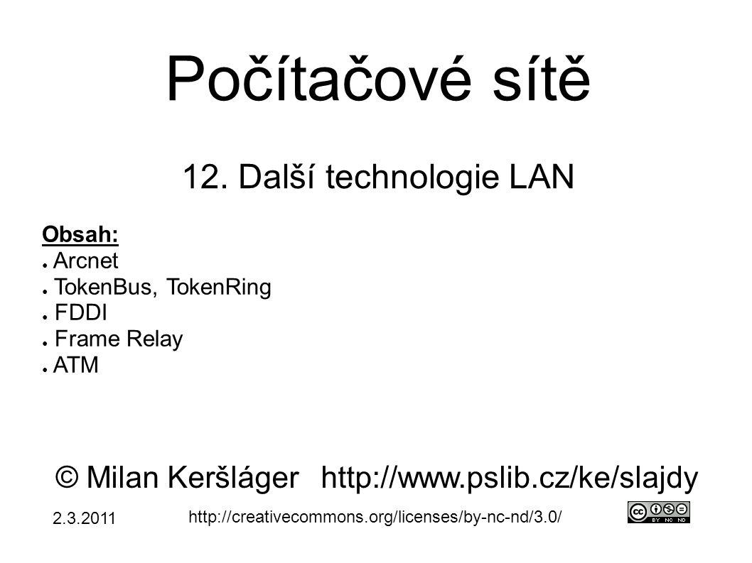 Počítačové sítě 12. Další technologie LAN © Milan Keršlágerhttp://www.pslib.cz/ke/slajdy http://creativecommons.org/licenses/by-nc-nd/3.0/ Obsah: ● Ar