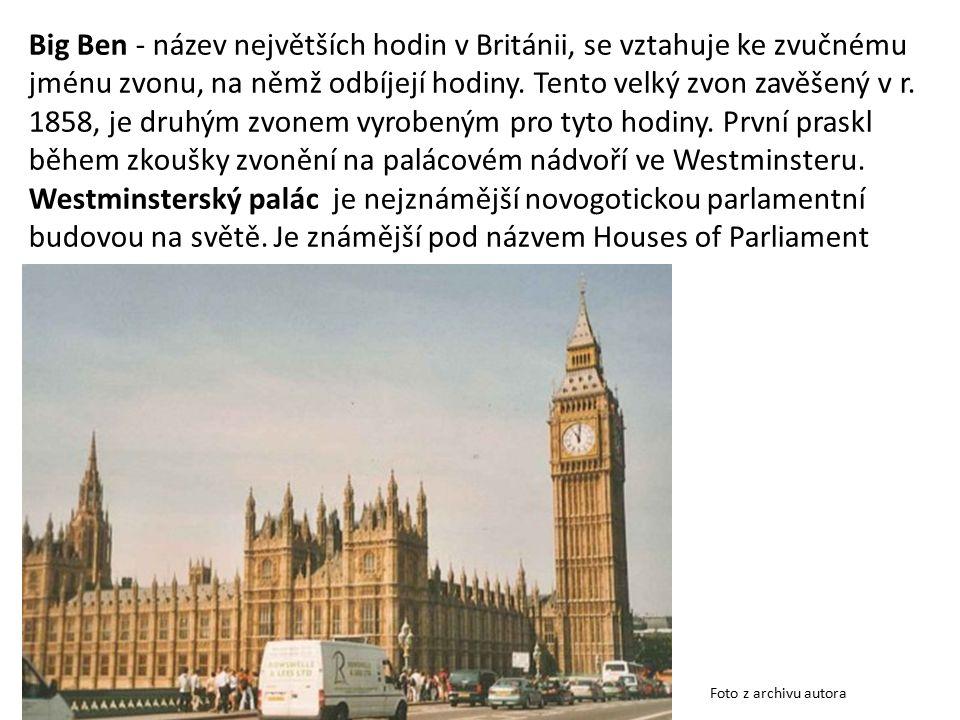 Big Ben - název největších hodin v Británii, se vztahuje ke zvučnému jménu zvonu, na němž odbíjejí hodiny.