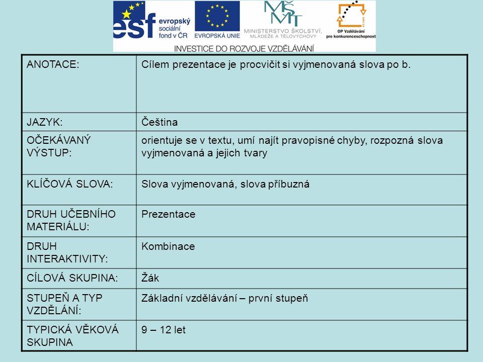 ANOTACE:Cílem prezentace je procvičit si vyjmenovaná slova po b. JAZYK:Čeština OČEKÁVANÝ VÝSTUP: orientuje se v textu, umí najít pravopisné chyby, roz