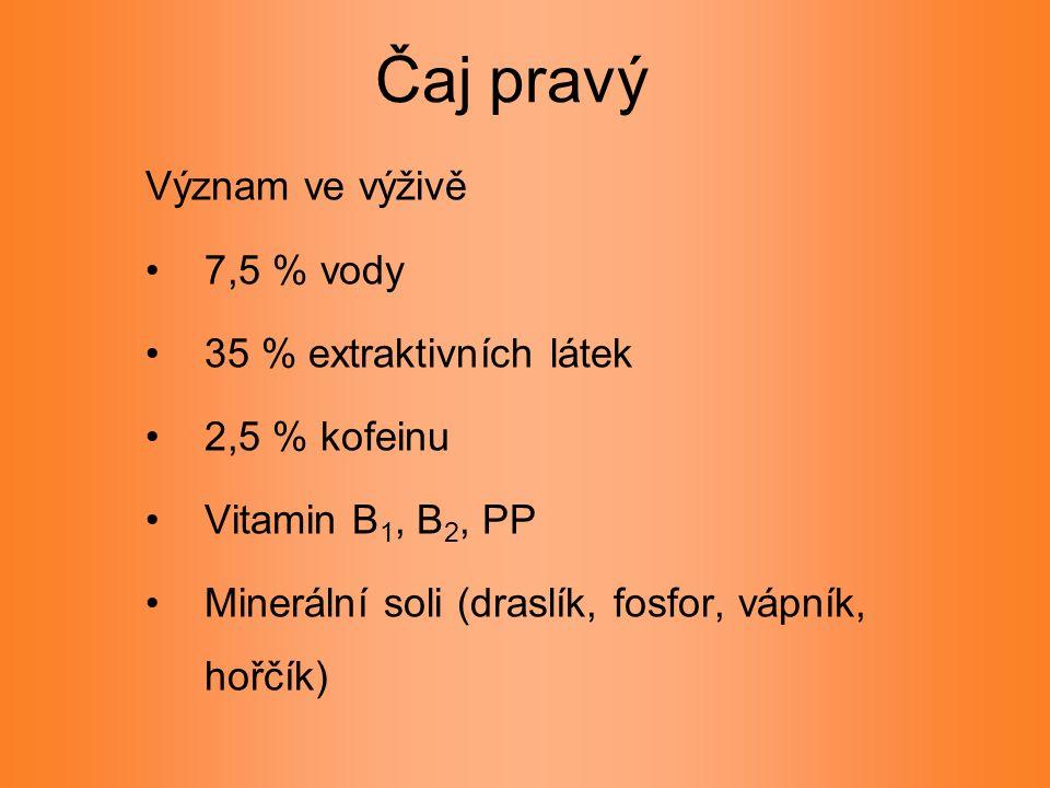 Čaj pravý Význam ve výživě 7,5 % vody 35 % extraktivních látek 2,5 % kofeinu Vitamin B 1, B 2, PP Minerální soli (draslík, fosfor, vápník, hořčík)
