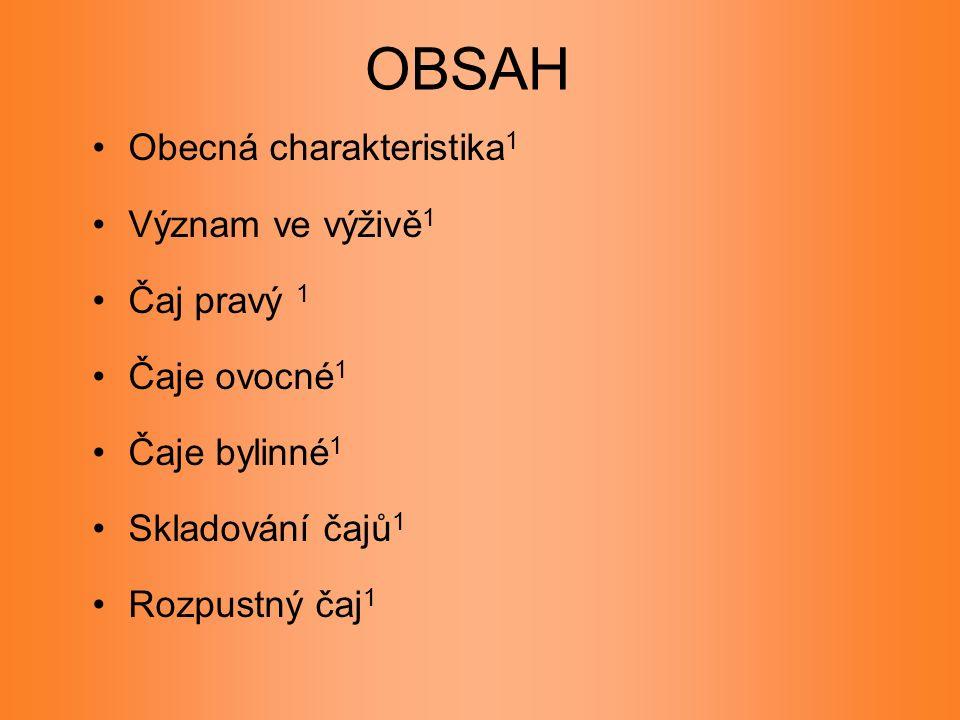 OBSAH Obecná charakteristika 1 Význam ve výživě 1 Čaj pravý 1 Čaje ovocné 1 Čaje bylinné 1 Skladování čajů 1 Rozpustný čaj 1