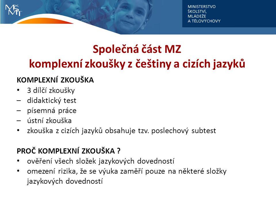 Společná část MZ komplexní zkoušky z češtiny a cizích jazyků KOMPLEXNÍ ZKOUŠKA 3 dílčí zkoušky –didaktický test –písemná práce –ústní zkouška zkouška z cizích jazyků obsahuje tzv.