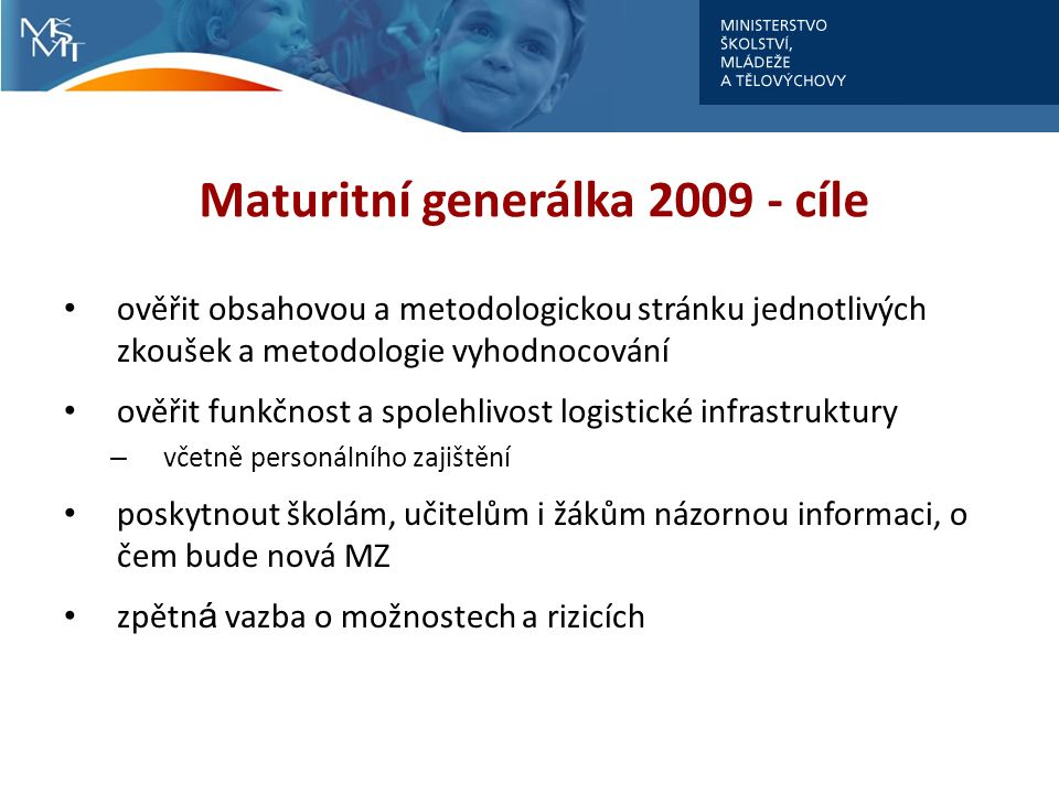 Maturitní generálka 2009 - cíle ověřit obsahovou a metodologickou stránku jednotlivých zkoušek a metodologie vyhodnocování ověřit funkčnost a spolehli