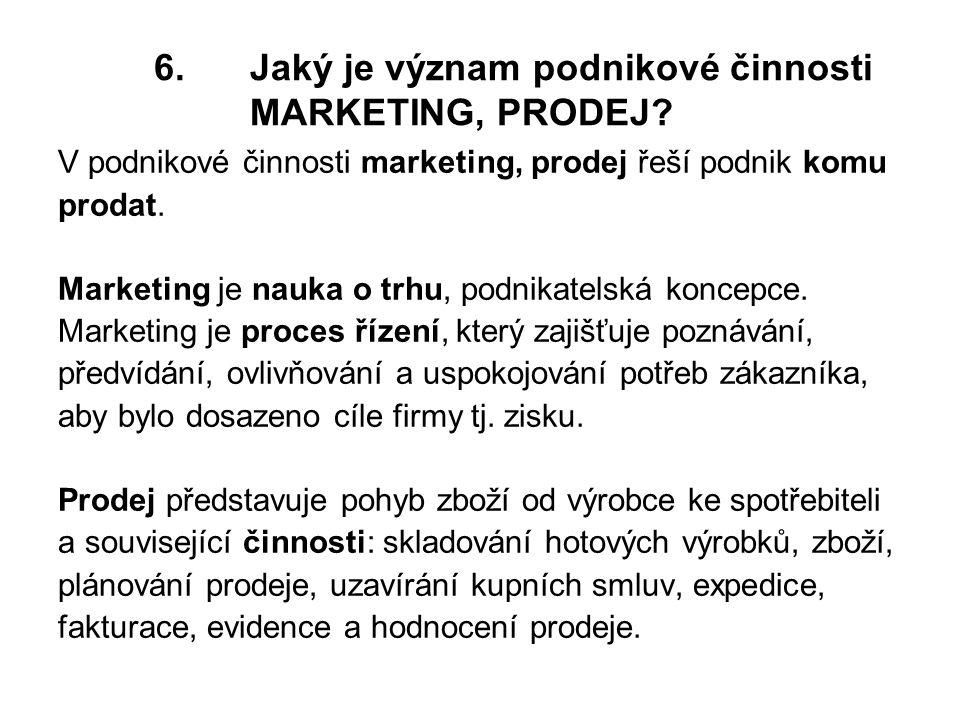 6.Jaký je význam podnikové činnosti MARKETING, PRODEJ.