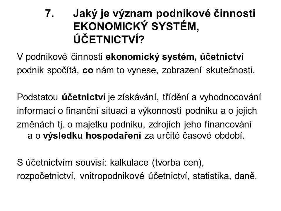 7.Jaký je význam podnikové činnosti EKONOMICKÝ SYSTÉM, ÚČETNICTVÍ.
