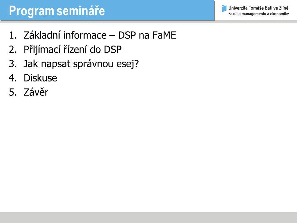 Program semináře 1.Základní informace – DSP na FaME 2.Přijímací řízení do DSP 3.Jak napsat správnou esej.