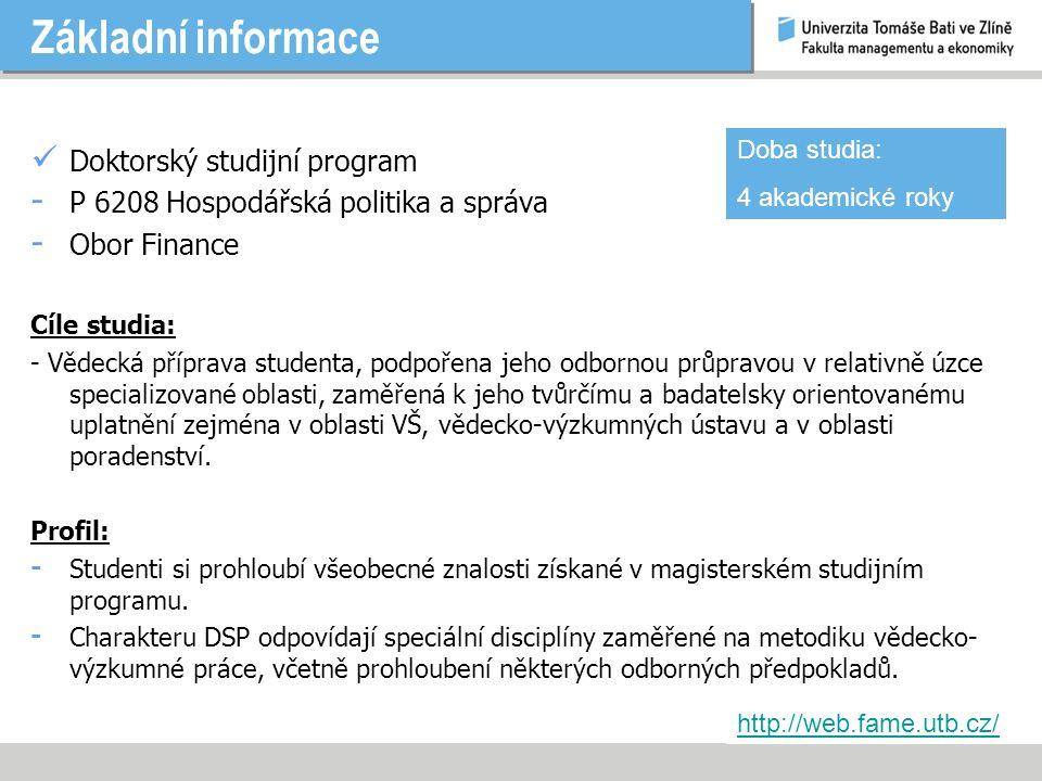 Základní informace Doktorský studijní program - P 6208 Hospodářská politika a správa - Obor Finance Cíle studia: - Vědecká příprava studenta, podpořena jeho odbornou průpravou v relativně úzce specializované oblasti, zaměřená k jeho tvůrčímu a badatelsky orientovanému uplatnění zejména v oblasti VŠ, vědecko-výzkumných ústavu a v oblasti poradenství.