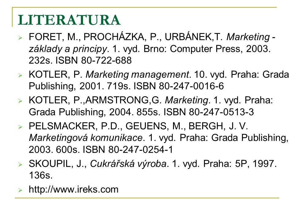 LITERATURA  FORET, M., PROCHÁZKA, P., URBÁNEK,T. Marketing - základy a principy.