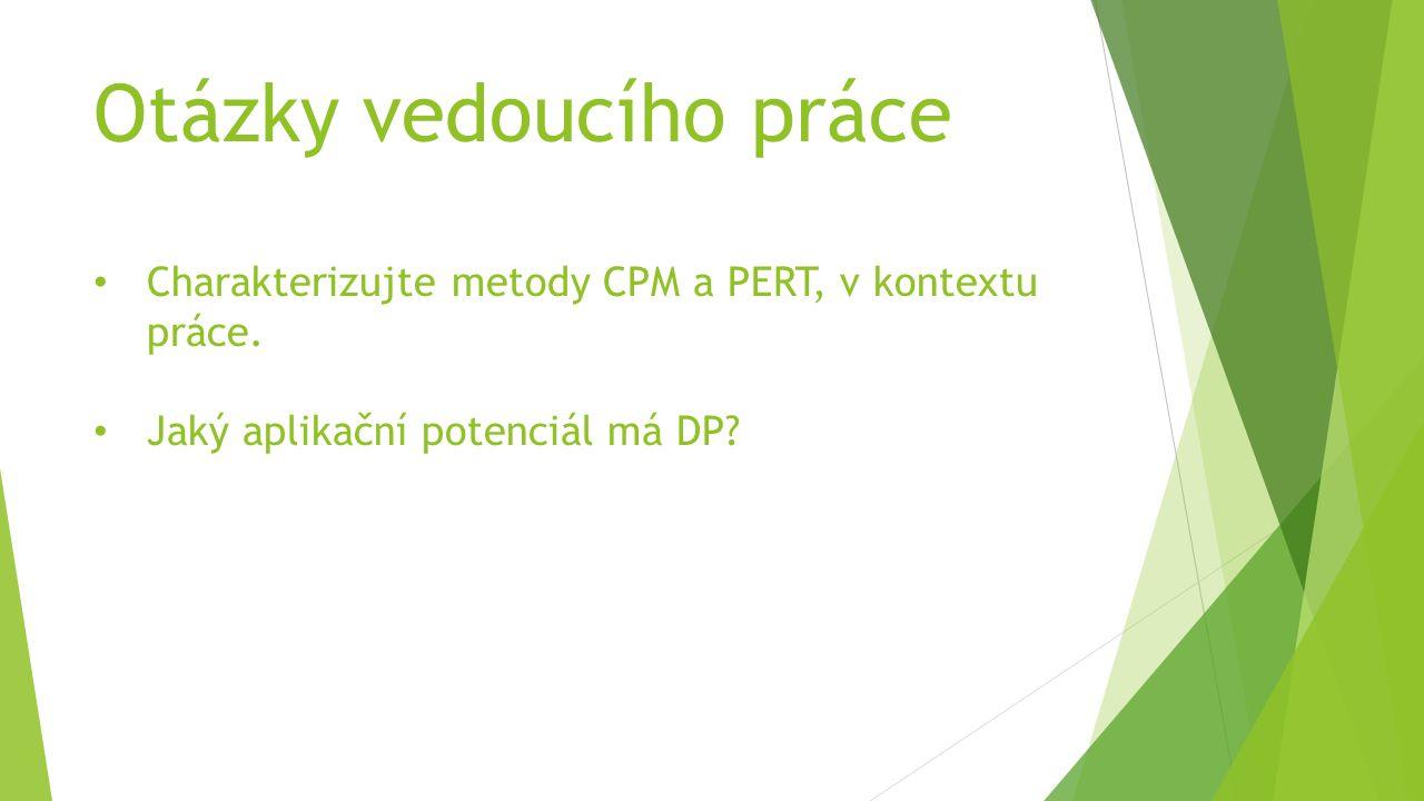 Otázky vedoucího práce Charakterizujte metody CPM a PERT, v kontextu práce. Jaký aplikační potenciál má DP?