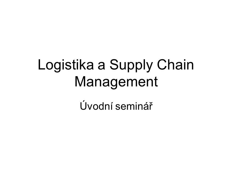 Logistika a Supply Chain Management Úvodní seminář