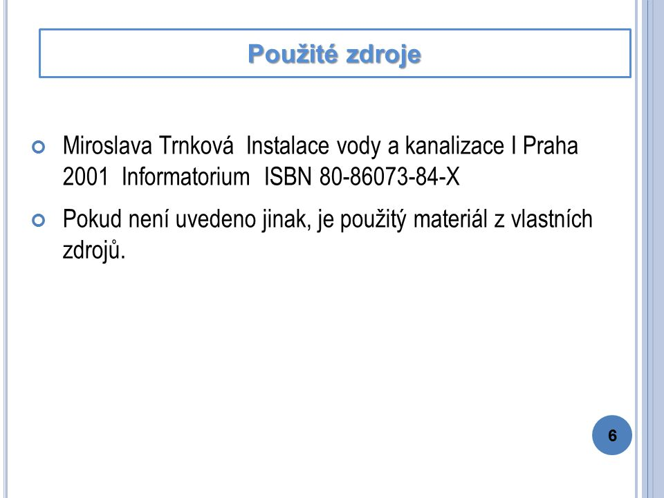Miroslava Trnková Instalace vody a kanalizace I Praha 2001 Informatorium ISBN 80-86073-84-X Pokud není uvedeno jinak, je použitý materiál z vlastních zdrojů.