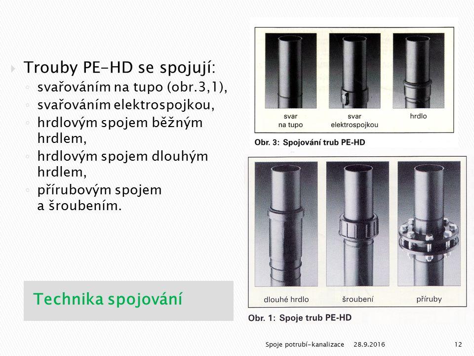 Technika spojování  Trouby PE-HD se spojují: ◦ svařováním na tupo (obr.3,1), ◦ svařováním elektrospojkou, ◦ hrdlovým spojem běžným hrdlem, ◦ hrdlovým spojem dlouhým hrdlem, ◦ přírubovým spojem a šroubením.