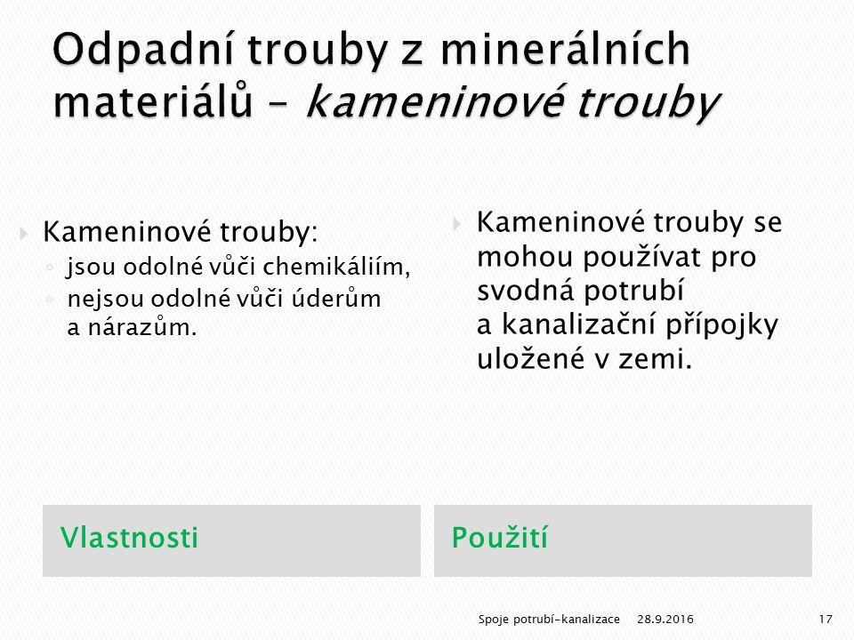 VlastnostiPoužití  Kameninové trouby: ◦ jsou odolné vůči chemikáliím, ◦ nejsou odolné vůči úderům a nárazům.