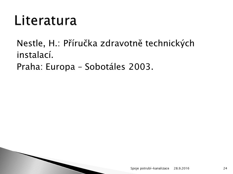 Nestle, H.: Příručka zdravotně technických instalací. Praha: Europa – Sobotáles 2003. 28.9.2016Spoje potrubí-kanalizace24