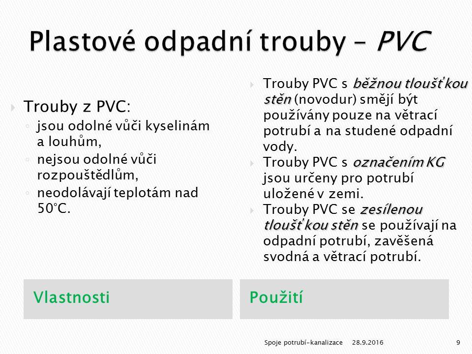 VlastnostiPoužití  Trouby z PVC: ◦ jsou odolné vůči kyselinám a louhům, ◦ nejsou odolné vůči rozpouštědlům, ◦ neodolávají teplotám nad 50°C.