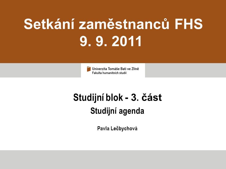 Setkání zaměstnanců FHS 9. 9. 2011 Studijní blok - 3. část Studijní agenda Pavla Lečbychová