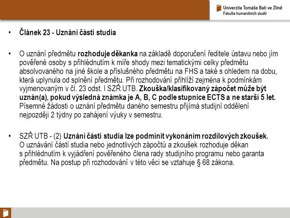 Článek 23 - Uznání části studia O uznání předmětu rozhoduje děkanka na základě doporučení ředitele ústavu nebo jím pověřené osoby s přihlédnutím k míř