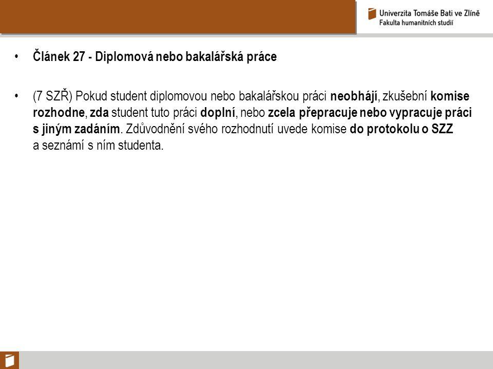 Článek 27 - Diplomová nebo bakalářská práce (7 SZŘ) Pokud student diplomovou nebo bakalářskou práci neobhájí, zkušební komise rozhodne, zda student tu