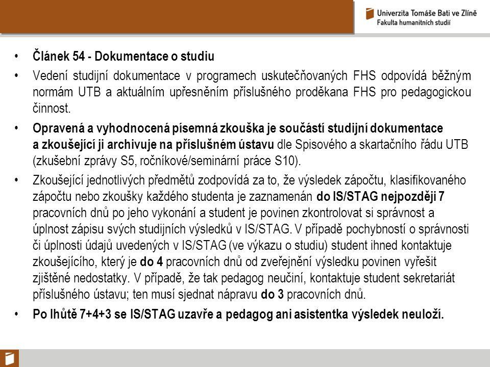 Článek 54 - Dokumentace o studiu Vedení studijní dokumentace v programech uskutečňovaných FHS odpovídá běžným normám UTB a aktuálním upřesněním příslušného proděkana FHS pro pedagogickou činnost.