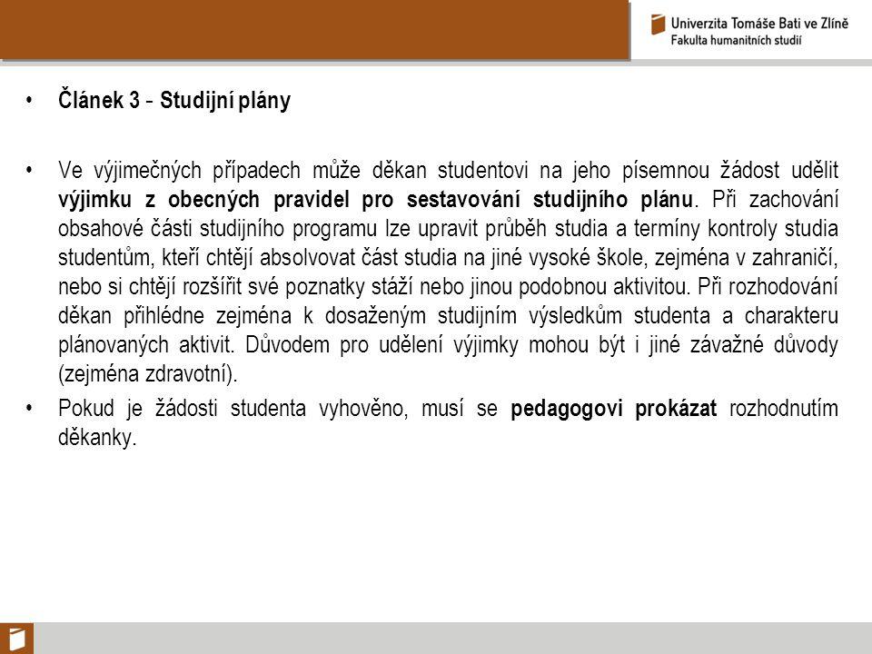 Článek 3 - Studijní plány Ve výjimečných případech může děkan studentovi na jeho písemnou žádost udělit výjimku z obecných pravidel pro sestavování studijního plánu.