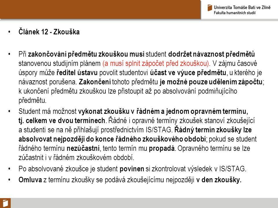 Článek 12 - Zkouška Při zakončování předmětu zkouškou musí student dodržet návaznost předmětů stanovenou studijním plánem (a musí splnit zápočet před
