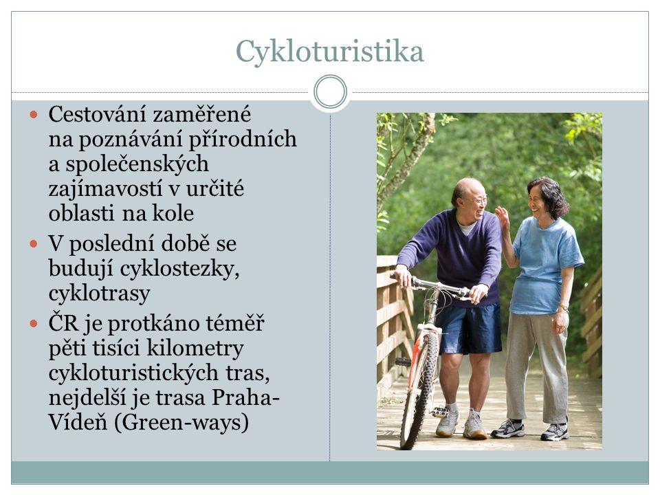 Cykloturistika Cestování zaměřené na poznávání přírodních a společenských zajímavostí v určité oblasti na kole V poslední době se budují cyklostezky, cyklotrasy ČR je protkáno téměř pěti tisíci kilometry cykloturistických tras, nejdelší je trasa Praha- Vídeň (Green-ways)