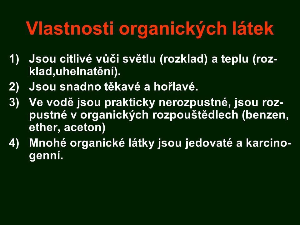Vlastnosti organických látek 1)Jsou citlivé vůči světlu (rozklad) a teplu (roz- klad,uhelnatění).