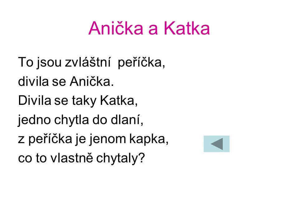 Anička a Katka To jsou zvláštní peříčka, divila se Anička.
