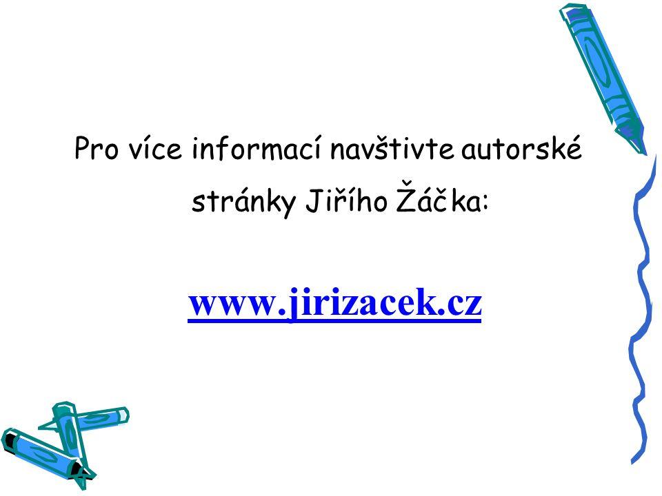 www.jirizacek.cz Pro více informací navštivte autorské stránky Jiřího Žáčka: