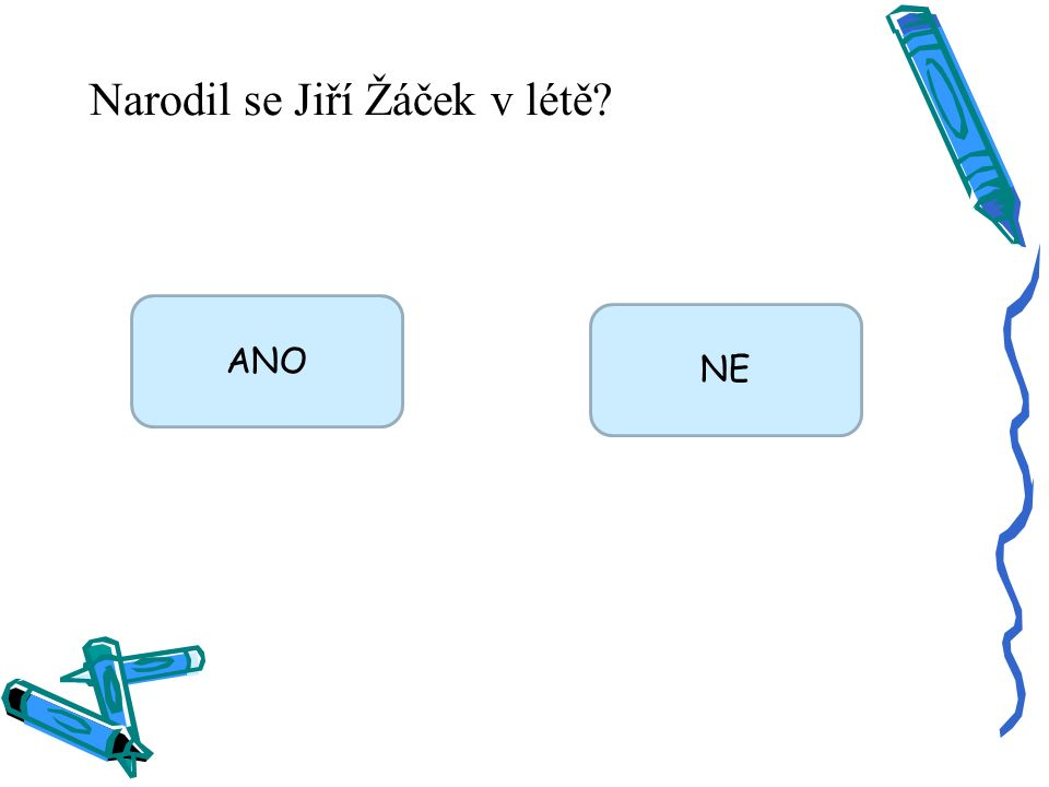 Narodil se Jiří Žáček v létě ANO NE