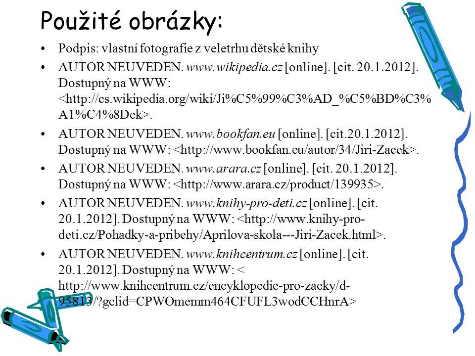Použité obrázky: Podpis: vlastní fotografie z veletrhu dětské knihy AUTOR NEUVEDEN. www.wikipedia.cz [online]. [cit. 20.1.2012]. Dostupný na WWW:. AUT