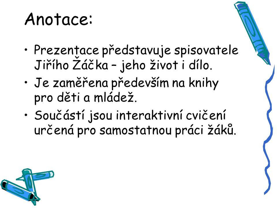 Anotace: Prezentace představuje spisovatele Jiřího Žáčka – jeho život i dílo. Je zaměřena především na knihy pro děti a mládež. Součástí jsou interakt
