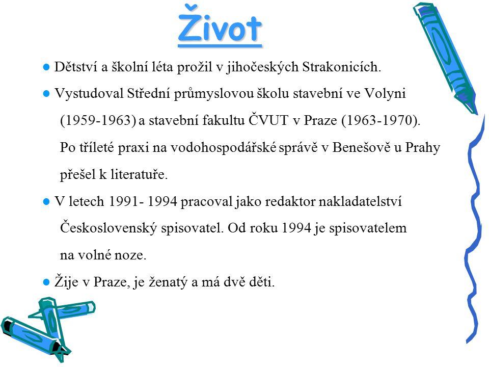 Život ● Dětství a školní léta prožil v jihočeských Strakonicích. ● Vystudoval Střední průmyslovou školu stavební ve Volyni (1959-1963) a stavební faku