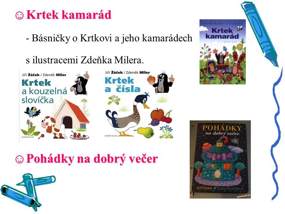 ☺Krtek kamarád - Básničky o Krtkovi a jeho kamarádech s ilustracemi Zdeňka Milera. ☺Pohádky na dobrý večer