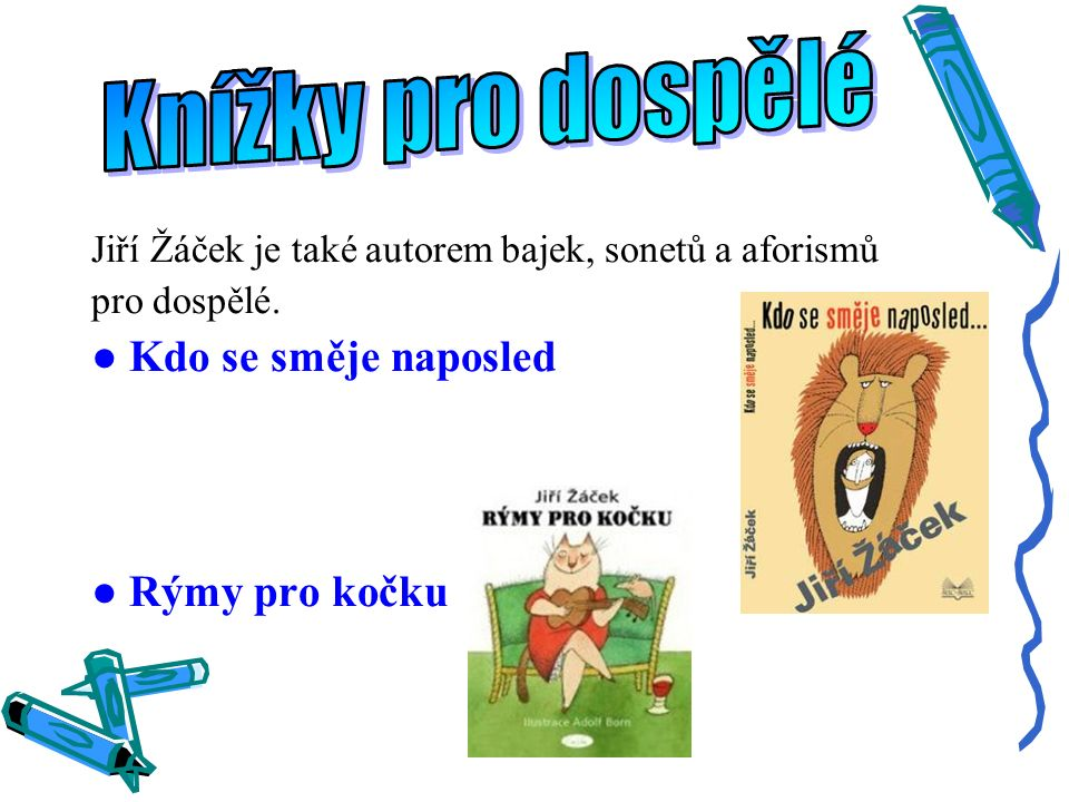 Jiří Žáček je také autorem bajek, sonetů a aforismů pro dospělé. ● Kdo se směje naposled ● Rýmy pro kočku