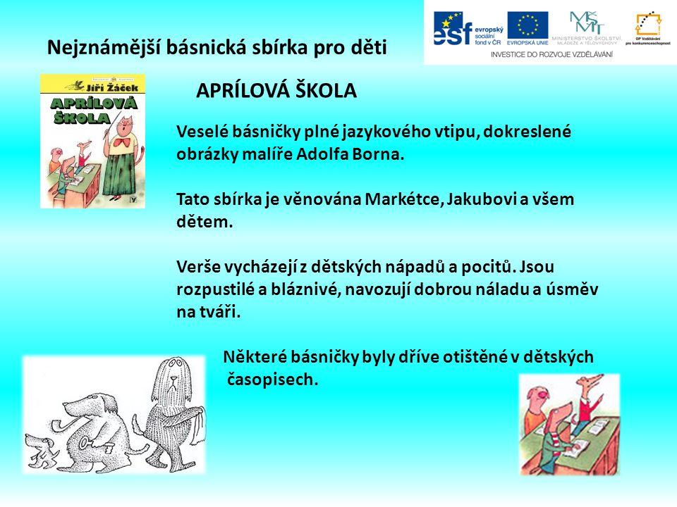 Nejznámější básnická sbírka pro děti APRÍLOVÁ ŠKOLA Veselé básničky plné jazykového vtipu, dokreslené obrázky malíře Adolfa Borna.