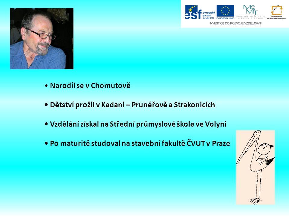 Narodil se v Chomutově Dětství prožil v Kadani – Prunéřově a Strakonicích Vzdělání získal na Střední průmyslové škole ve Volyni Po maturitě studoval na stavební fakultě ČVUT v Praze