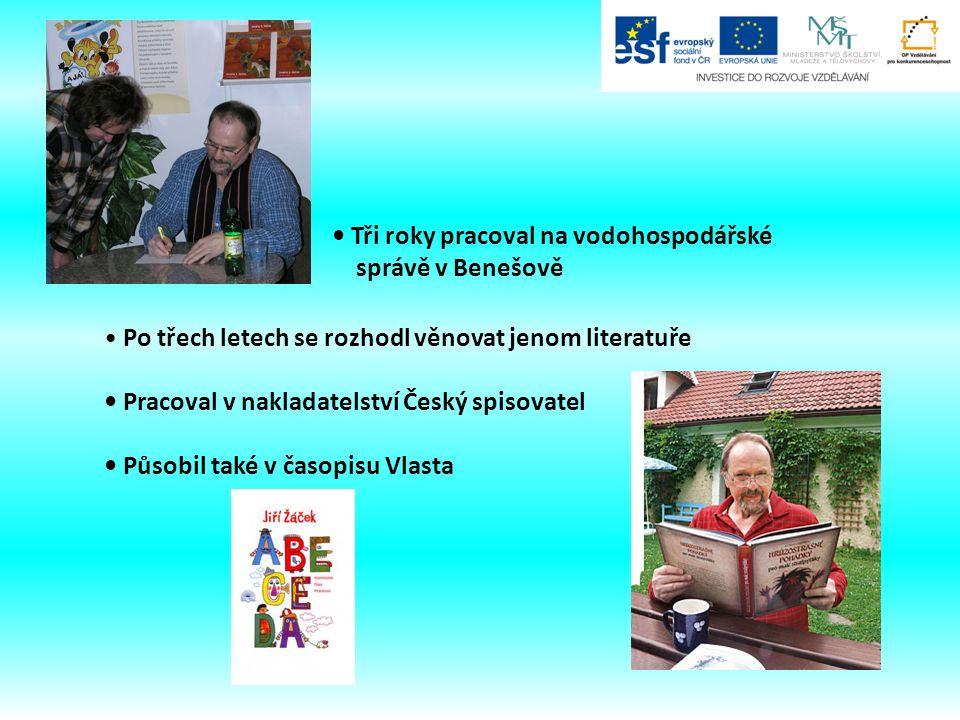 Po třech letech se rozhodl věnovat jenom literatuře Pracoval v nakladatelství Český spisovatel Působil také v časopisu Vlasta Tři roky pracoval na vodohospodářské správě v Benešově