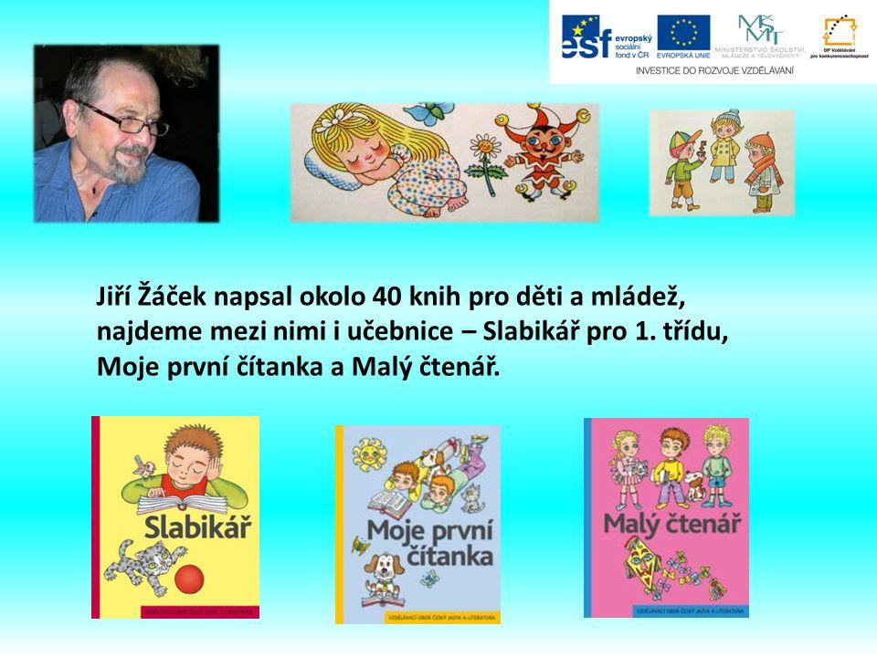 Jiří Žáček napsal okolo 40 knih pro děti a mládež, najdeme mezi nimi i učebnice – Slabikář pro 1.