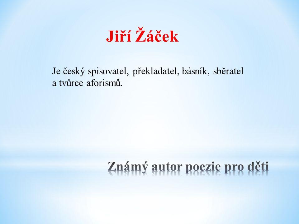 Jiří Žáček Je český spisovatel, překladatel, básník, sběratel a tvůrce aforismů.