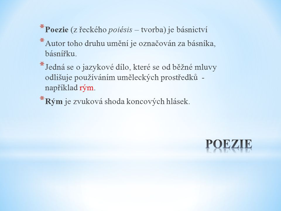 * Poezie (z řeckého poiésis – tvorba) je básnictví * Autor toho druhu umění je označován za básníka, básnířku.