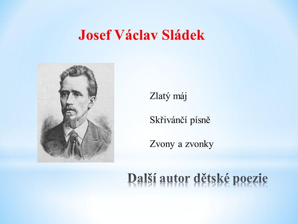 Josef Václav Sládek Zlatý máj Skřivánčí písně Zvony a zvonky