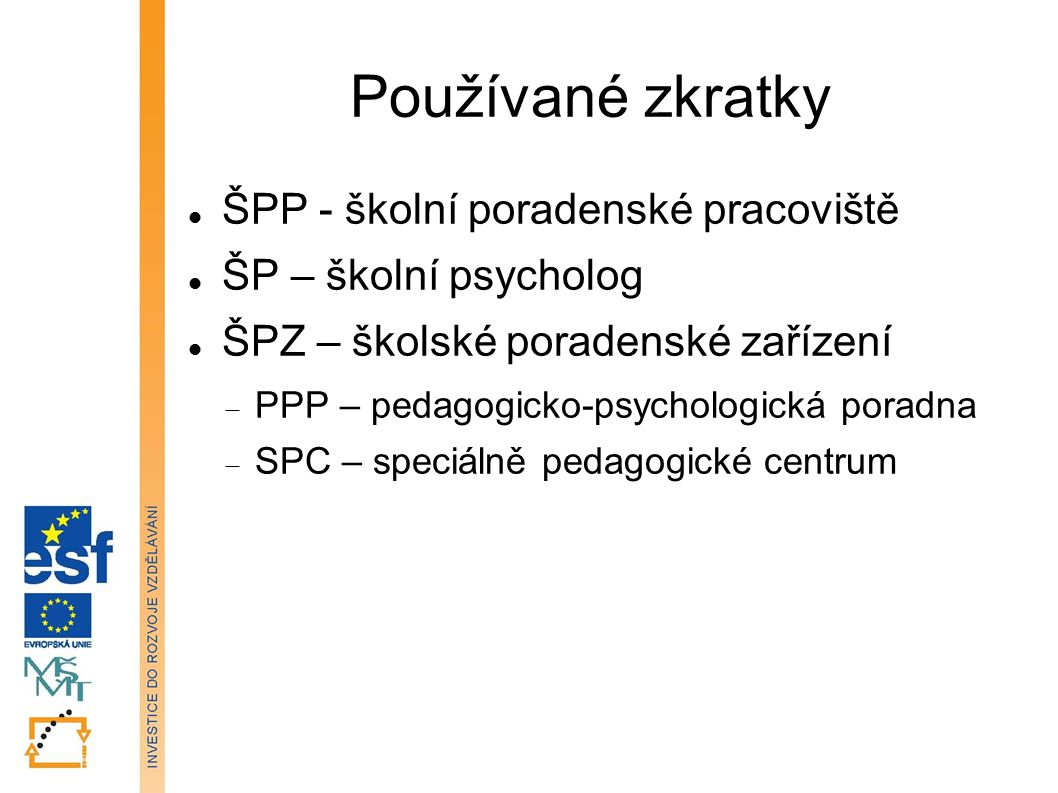 Používané zkratky ŠPP - školní poradenské pracoviště ŠP – školní psycholog ŠPZ – školské poradenské zařízení  PPP – pedagogicko-psychologická poradna