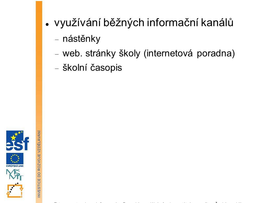 využívání běžných informační kanálů  nástěnky  web. stránky školy (internetová poradna)  školní časopis Tato prezentace je spolufinancována Evropsk
