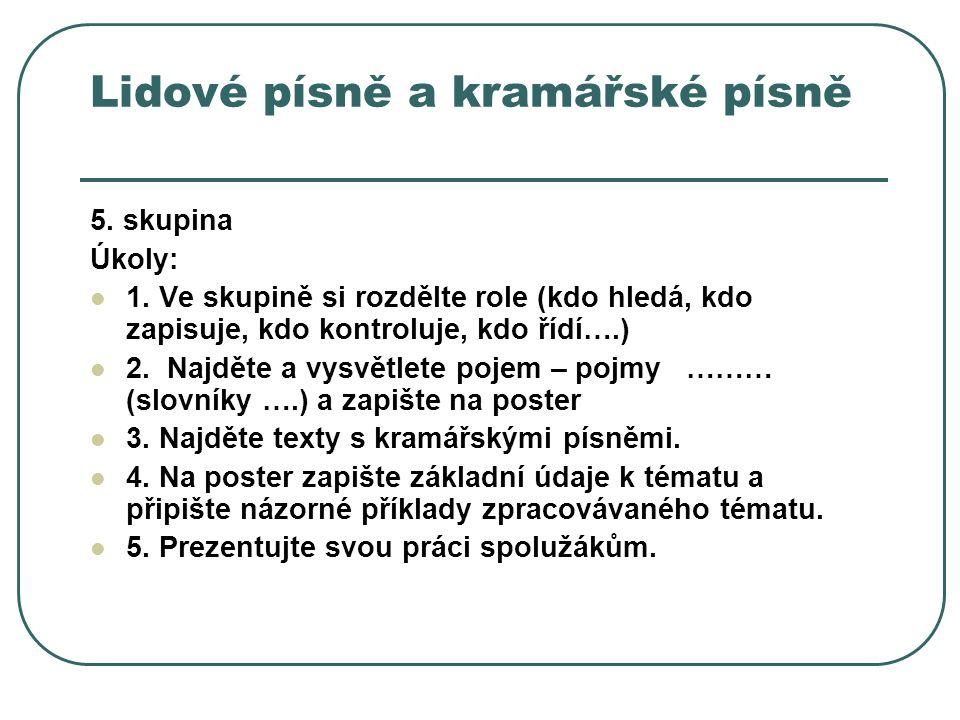Lidové písně a kramářské písně 5. skupina Úkoly: 1.