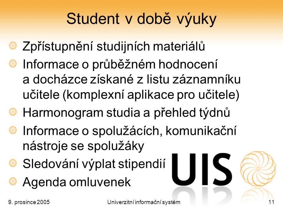 9. prosince 2005Univerzitní informační systém11 Student v době výuky Zpřístupnění studijních materiálů Informace o průběžném hodnocení a docházce získ