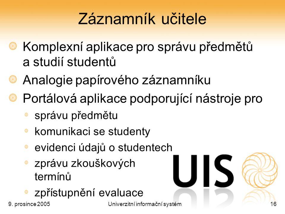 9. prosince 2005Univerzitní informační systém16 Záznamník učitele Komplexní aplikace pro správu předmětů a studií studentů Analogie papírového záznamn