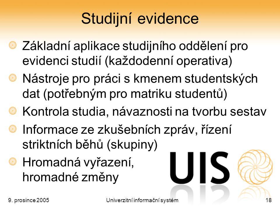 9. prosince 2005Univerzitní informační systém18 Studijní evidence Základní aplikace studijního oddělení pro evidenci studií (každodenní operativa) Nás