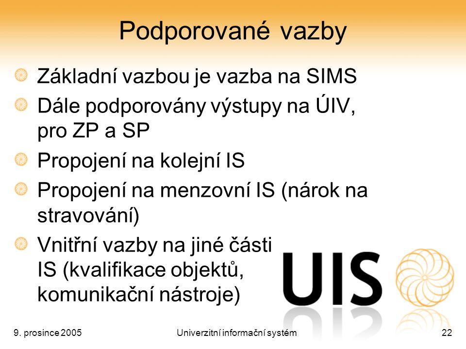 9. prosince 2005Univerzitní informační systém22 Podporované vazby Základní vazbou je vazba na SIMS Dále podporovány výstupy na ÚIV, pro ZP a SP Propoj