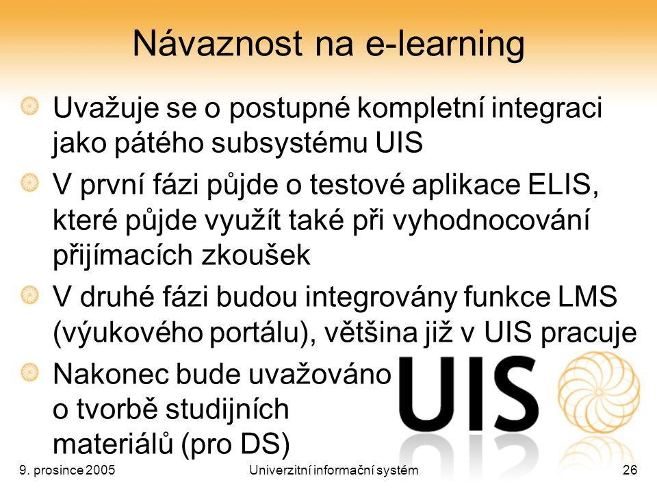 9. prosince 2005Univerzitní informační systém26 Návaznost na e-learning Uvažuje se o postupné kompletní integraci jako pátého subsystému UIS V první f